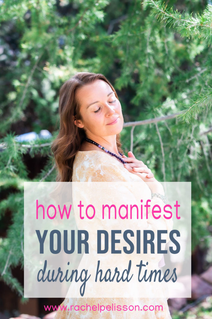 Here's how to manifest your desires during challenging times.