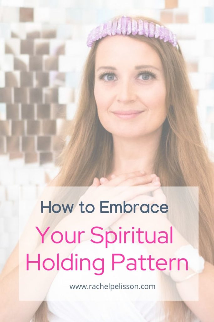 How to Embrace Your Spiritual Holding Pattern