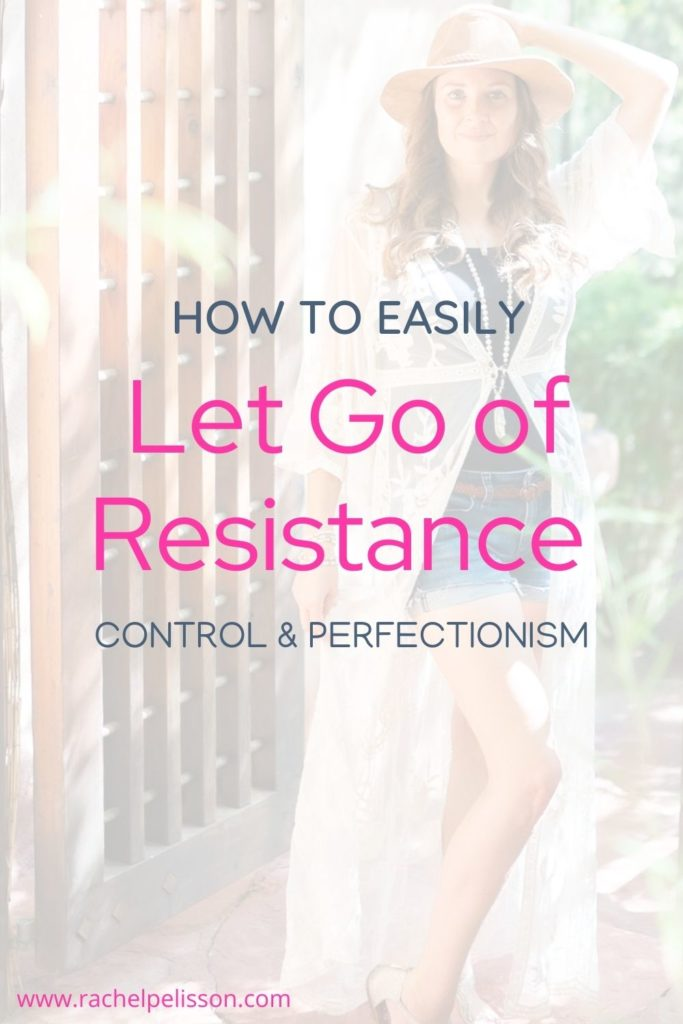 How to Easily Let Go of Resistance, Control, and Perfectionism